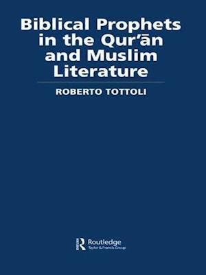 Biblical Prophets in the Qur'an and Muslim Literature