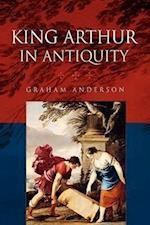 King Arthur in Antiquity af Graham Anderson