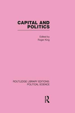Capital and Politics Routledge Library Editions: Political Science Volume 44