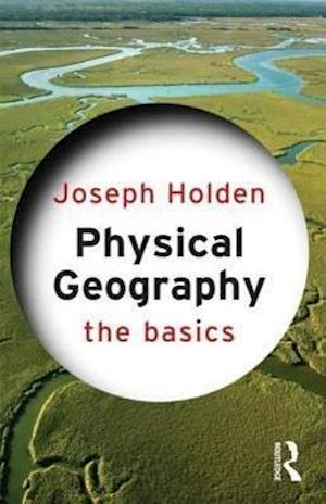 Bog paperback Physical Geography: The Basics af Joseph Holden