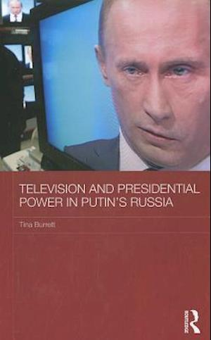 Television and Presidential Power in Putin's Russia
