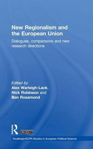 New Regionalism and the European Union : Dialogues, Comparisons and New Research Directions