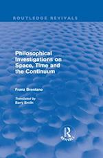 Philosophical Investigations on Time, Space and the Continuum (Routledge Revivals)