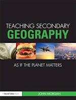 Teaching Secondary Geography as if the Planet Matters af John Morgan