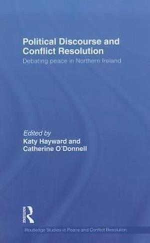 Political Discourse and Conflict Resolution : Debating Peace in Northern Ireland