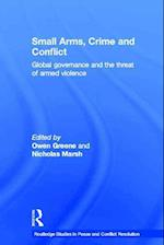 Small Arms, Crime and Conflict (Routledge Studies in Peace and Conflict Resolution)