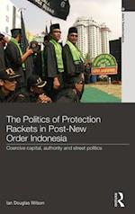 The Politics of Protection Rackets in Post-New Order Indonesia (Asia's Transformations)