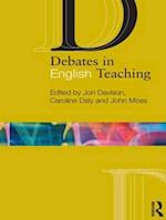 Debates in English Teaching af Caroline Daly, John Moss, Jon Davison