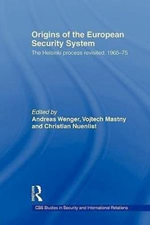 Origins of the European Security System: The Helsinki Process Revisited, 1965-75