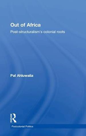 Out of Africa : Post-Structuralism's Colonial Roots