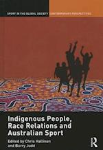 Indigenous People, Race Relations and Australian Sport (Sport in the Global Society - Contemporary Perspectives)