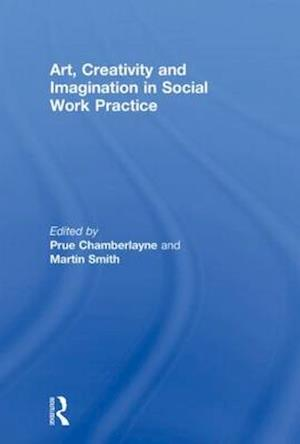 Art, Creativity and Imagination in Social Work Practice.