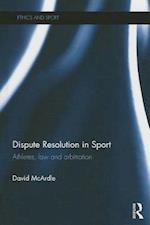 Dispute Resolution in Sport (Ethics and Sport)