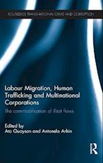 Labour Migration, Human Trafficking and Multinational Corporations (Routledge Transnational Crime and Corruption)