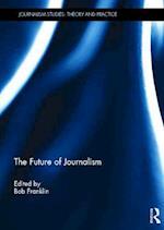 The Future of Journalism (Journalism Studies)