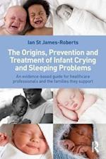 The Origins, Prevention and Treatment of Infant Crying and Sleeping Problems