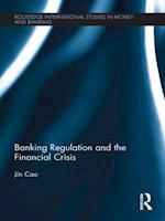 Banking Regulation and the Financial Crisis (Routledge International Studies in Money and Banking, nr. 69)
