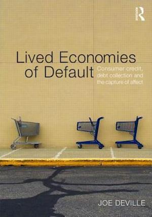 Lived Economies of Default : Consumer Credit, Debt Collection and the Capture of Affect