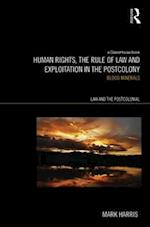 Human Rights, the Rule of Law and Exploitation in the Postcolony (Law and the Postcolonial)