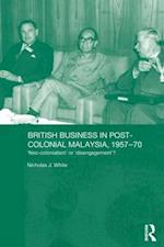 British Business in Post-Colonial Malaysia, 1957-70 (Routledge Studies in the Modern History of Asia)