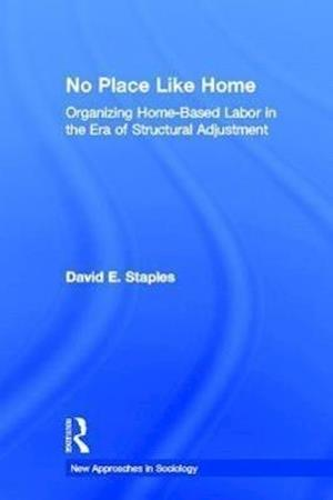 No Place Like Home: Organizing Home-Based Labor in the Era of Structural Adjustment