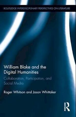 William Blake and the Digital Humanities : Collaboration, Participation, and Social Media