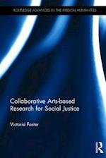 Collaborative Arts-Based Research for Social Justice (Routledge Advances in the Medical Humanities)