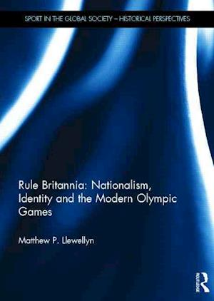 Rule Britannia: Nationalism, Identity and the Modern Olympic Games