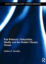 Rule Britannia: Nationalism, Identity and the Modern Olympic Games af Matthew P Llewellyn