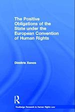 The Positive Obligations of the State Under the European Convention of Human Rights (Routledge Research in Human Rights Law)