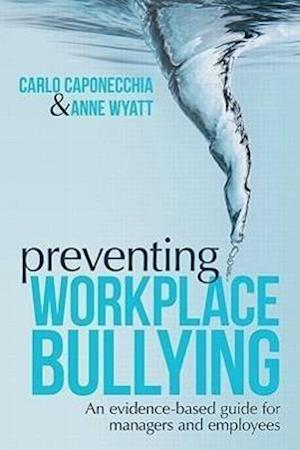 Preventing Workplace Bullying : An Evidence-Based Guide for Managers and Employees