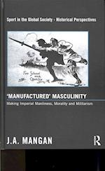 `Manufactured' Masculinity (Sport in the Global Society - Historical Perspectives)