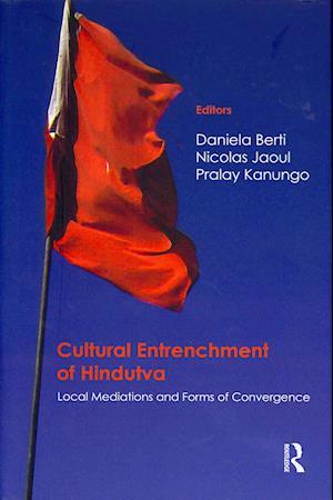 Bog, hardback Cultural Entrenchment of Hindutva af Nicolas Jaoul, Pralay Kanungo, Daniela Berti