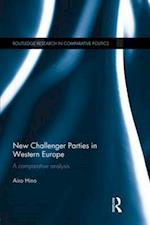 New Challenger Parties in Western Europe (Routledge Research In Comparative Politics)