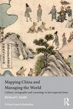 Mapping China and Managing the World (Asia's Transformations/Critical Asian Scholarship)