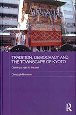 Tradition, Democracy and the Townscape of Kyoto (Japan Anthropology Workshop Series)