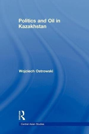 Politics and Oil in Kazakhstan
