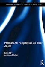 International Perspectives on Elder Abuse (Routledge Advances in Health and Social Policy)