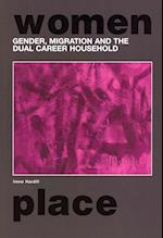 Gender, Migration and the Dual Career Household (Routledge International Studies of Women and Place)