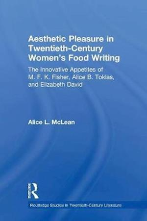 Aesthetic Pleasure in Twentieth-Century Women's Food Writing