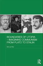 Boundaries of Utopia - Imagining Communism from Plato to Stalin (Routledge Contemporary Russia and Eastern Europe)