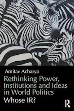 Rethinking Power, Institutions and Ideas in World Politics af Amitav Acharya