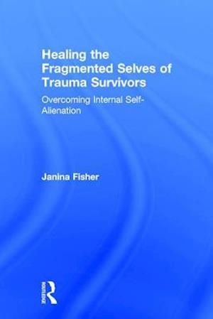 Bog, hardback Healing the Fragmented Selves of Trauma Survivors af Janina Fisher