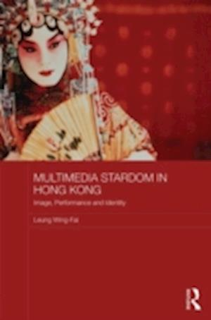 Multimedia Stardom in Hong Kong : Image, Performance and Identity