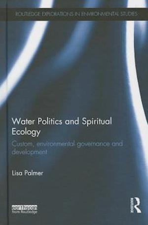 Water Politics and Spiritual Ecology : Custom, environmental governance and development