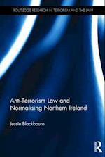 Anti-Terrorism Law and Normalising Northern Ireland (Routledge Research in Terrorism and the Law)