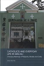 Catholics and Everyday Life in Macau (Routledge Religion in Contemporary Asia Series)