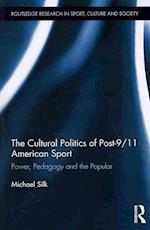 The Cultural Politics of Post-9/11 American Sport (Routledge Research in Sport, Culture and Society)