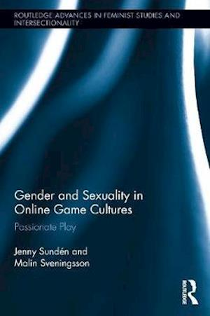Gender and Sexuality in Online Game Cultures : Passionate Play