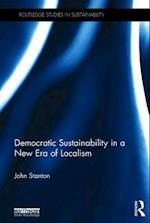 Democratic Sustainability in a New Era of Localism (Routledge Studies in Sustainability)